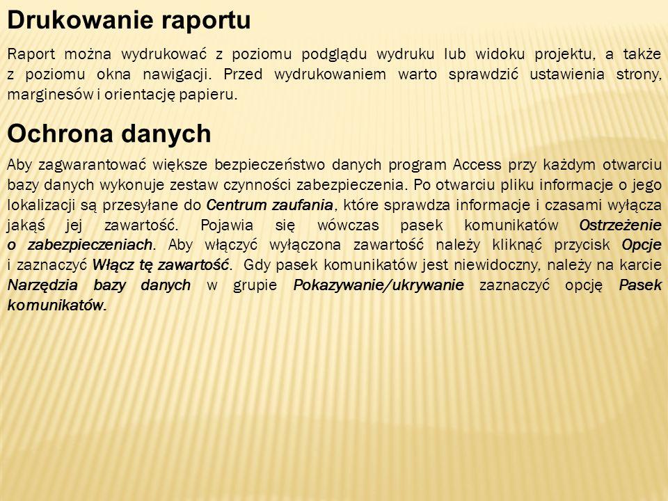 Drukowanie raportu Raport można wydrukować z poziomu podglądu wydruku lub widoku projektu, a także z poziomu okna nawigacji. Przed wydrukowaniem warto