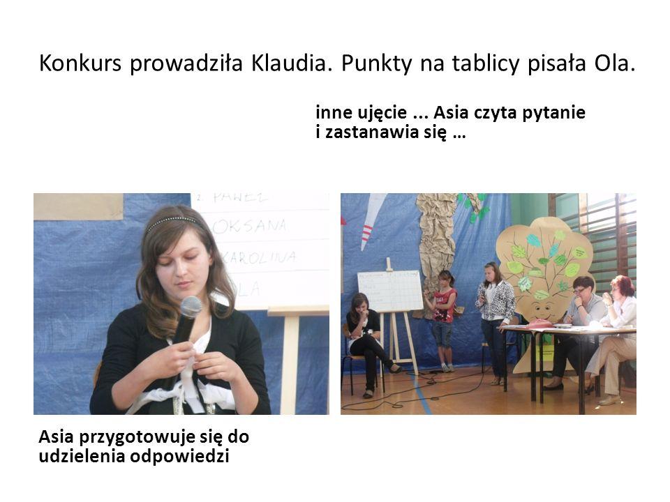Konkurs prowadziła Klaudia.Punkty na tablicy pisała Ola.