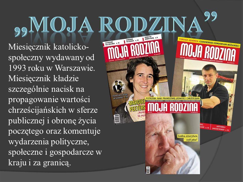 Miesięcznik katolicko- społeczny wydawany od 1993 roku w Warszawie.