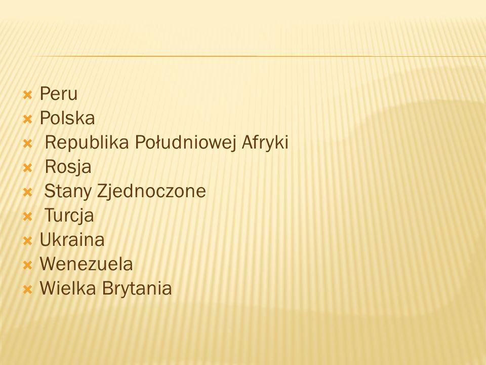Peru Polska Republika Południowej Afryki Rosja Stany Zjednoczone Turcja Ukraina Wenezuela Wielka Brytania