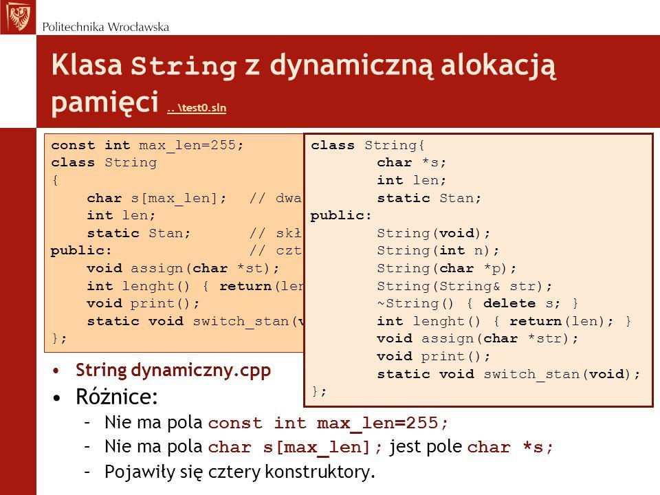 Klasa String z dynamiczną alokacją pamięci.. \test0.sln.. \test0.sln String dynamiczny.cpp Różnice: –Nie ma pola const int max_len=255; –Nie ma pola c