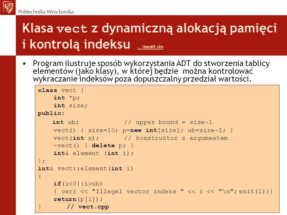 Klasa vect z dynamiczną alokacją pamięci i kontrolą indeksu.. \test0.sln.. \test0.sln Program ilustruje sposób wykorzystania ADT do stworzenia tablicy