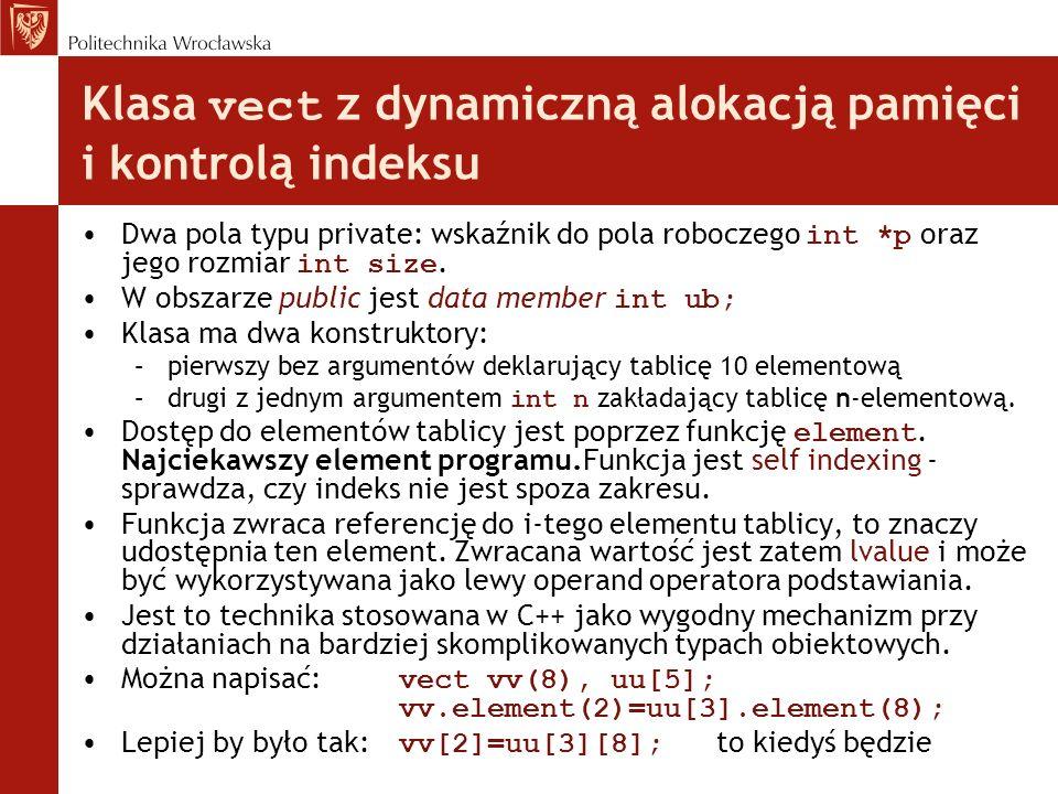 Klasa vect z dynamiczną alokacją pamięci i kontrolą indeksu Dwa pola typu private: wskaźnik do pola roboczego int *p oraz jego rozmiar int size. W obs