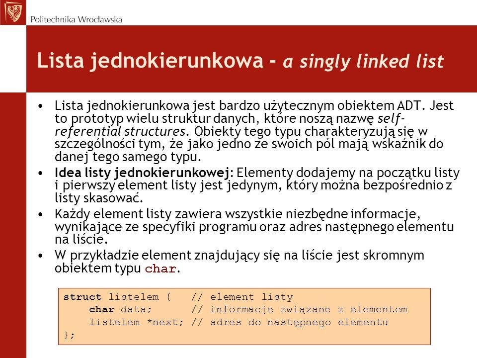 Lista jednokierunkowa - a singly linked list Lista jednokierunkowa jest bardzo użytecznym obiektem ADT. Jest to prototyp wielu struktur danych, które