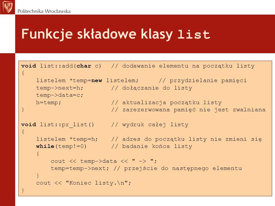 Funkcje składowe klasy list void list::add(char c) // dodawanie elementu na początku listy { listelem *temp=new listelem;// przydzielanie pamięci temp