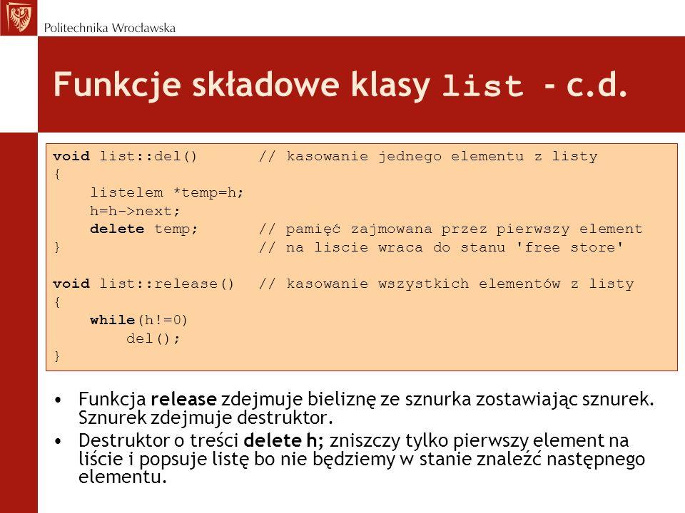 Funkcje składowe klasy list - c.d. Funkcja release zdejmuje bieliznę ze sznurka zostawiając sznurek. Sznurek zdejmuje destruktor. Destruktor o treści