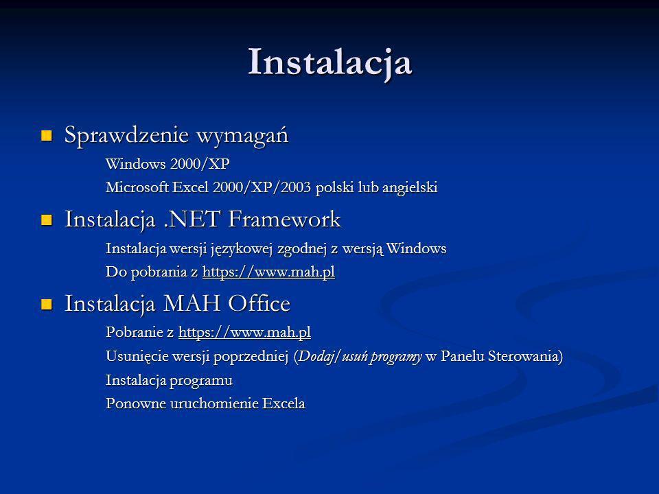 Instalacja Sprawdzenie wymagań Sprawdzenie wymagań Windows 2000/XP Microsoft Excel 2000/XP/2003 polski lub angielski Instalacja.NET Framework Instalac