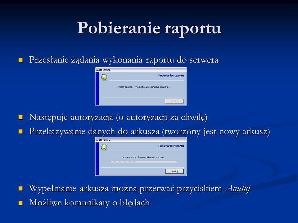 Pobieranie raportu Przesłanie żądania wykonania raportu do serwera Przesłanie żądania wykonania raportu do serwera Następuje autoryzacja (o autoryzacj