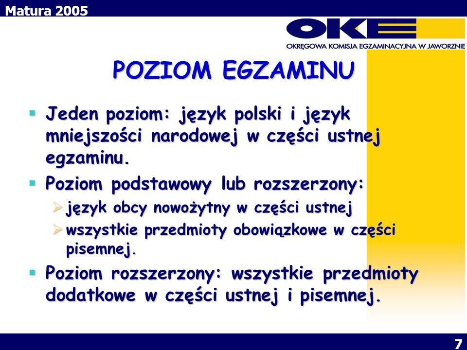 Matura 2005 7 POZIOM EGZAMINU Jeden poziom: język polski i język mniejszości narodowej w części ustnej egzaminu. Jeden poziom: język polski i język mn