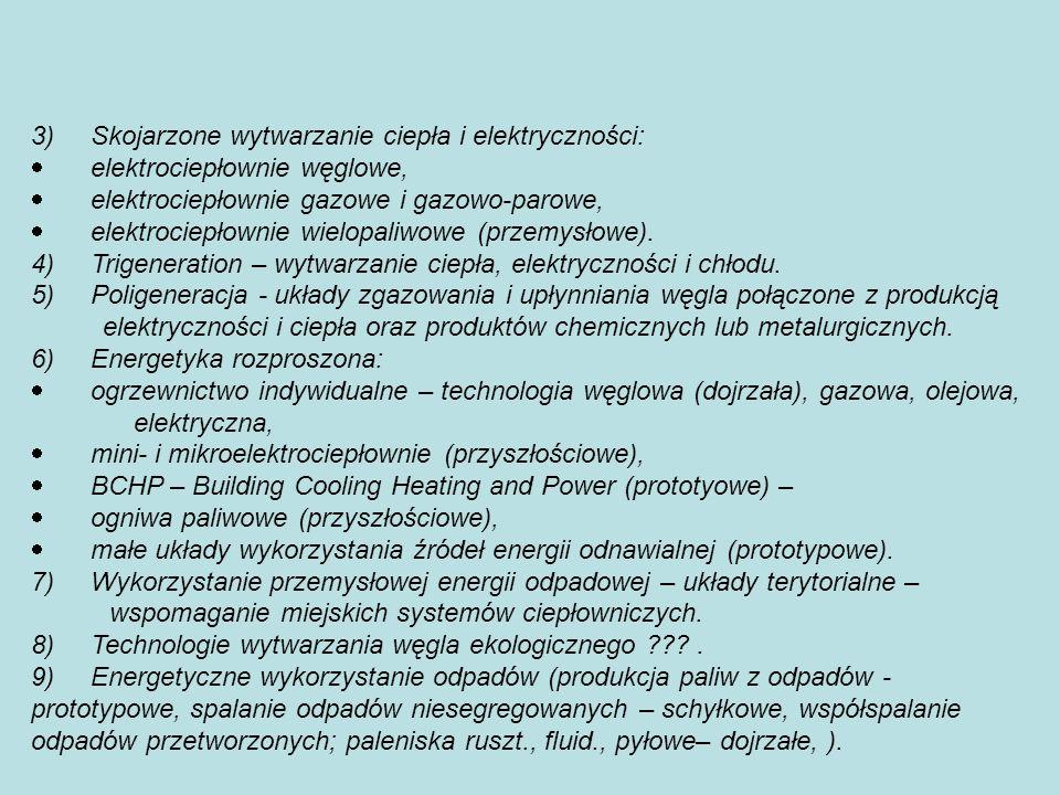 3) Skojarzone wytwarzanie ciepła i elektryczności: elektrociepłownie węglowe, elektrociepłownie gazowe i gazowo-parowe, elektrociepłownie wielopaliwowe (przemysłowe).