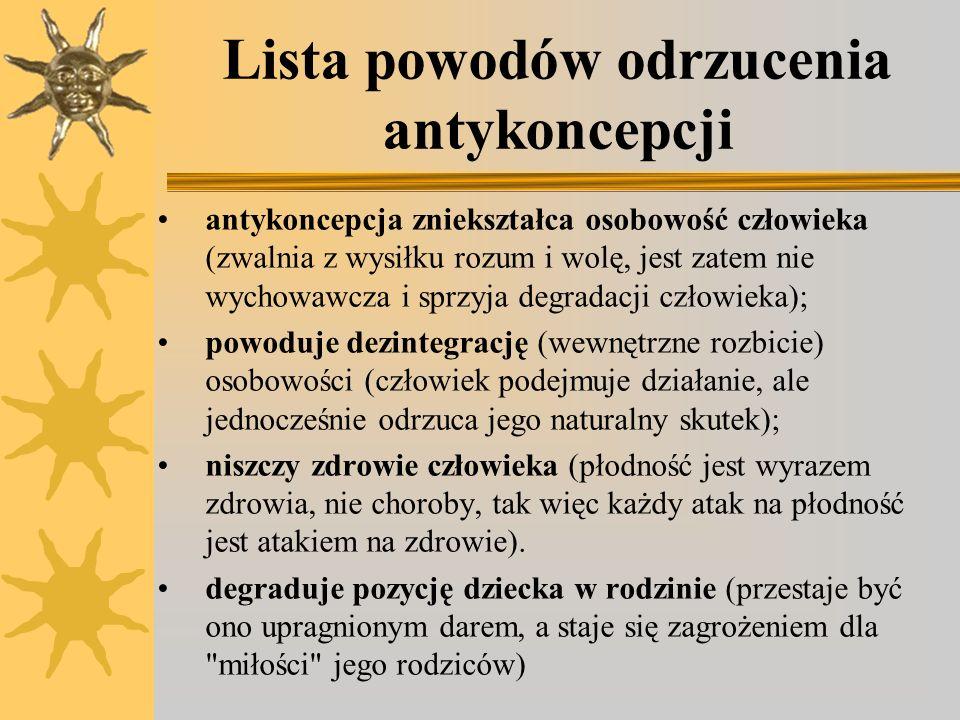 Lista powodów odrzucenia antykoncepcji antykoncepcja zniekształca osobowość człowieka (zwalnia z wysiłku rozum i wolę, jest zatem nie wychowawcza i sp