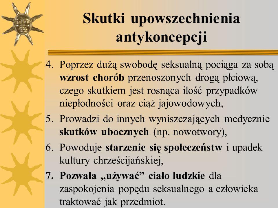 Skutki upowszechnienia antykoncepcji 4.Poprzez dużą swobodę seksualną pociąga za sobą wzrost chorób przenoszonych drogą płciową, czego skutkiem jest r