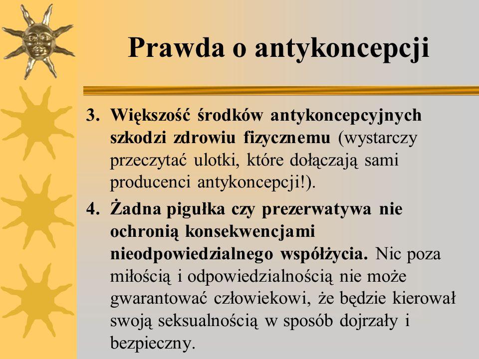 Prawda o antykoncepcji 5.Antykoncepcja oznacza rezygnację ze zdolności do panowania nad sobą, nad własnym ciałem i popędem seksualnym.