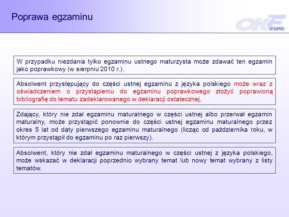 Poprawa egzaminu W przypadku niezdania tylko egzaminu ustnego maturzysta może zdawać ten egzamin jako poprawkowy (w sierpniu 2010 r.). Zdający, który