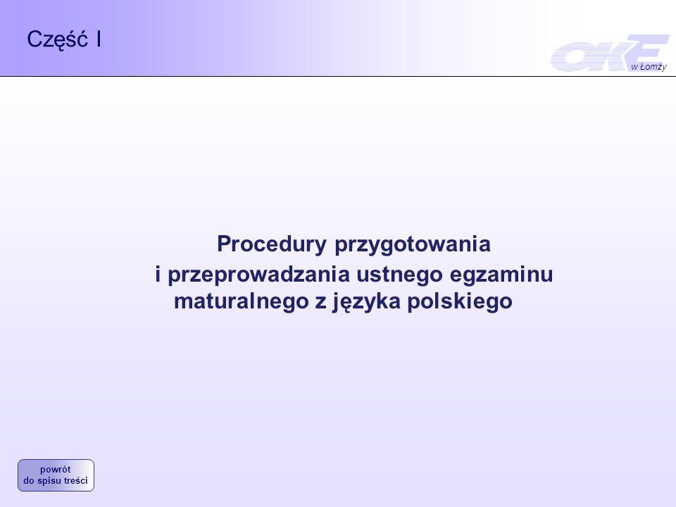Część I Procedury przygotowania i przeprowadzania ustnego egzaminu maturalnego z języka polskiego w Łomży powrót do spisu treści