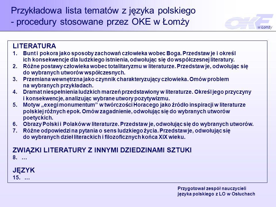 Przykładowa lista tematów z języka polskiego - procedury stosowane przez OKE w Łomży LITERATURA 1.Bunt i pokora jako sposoby zachowań człowieka wobec