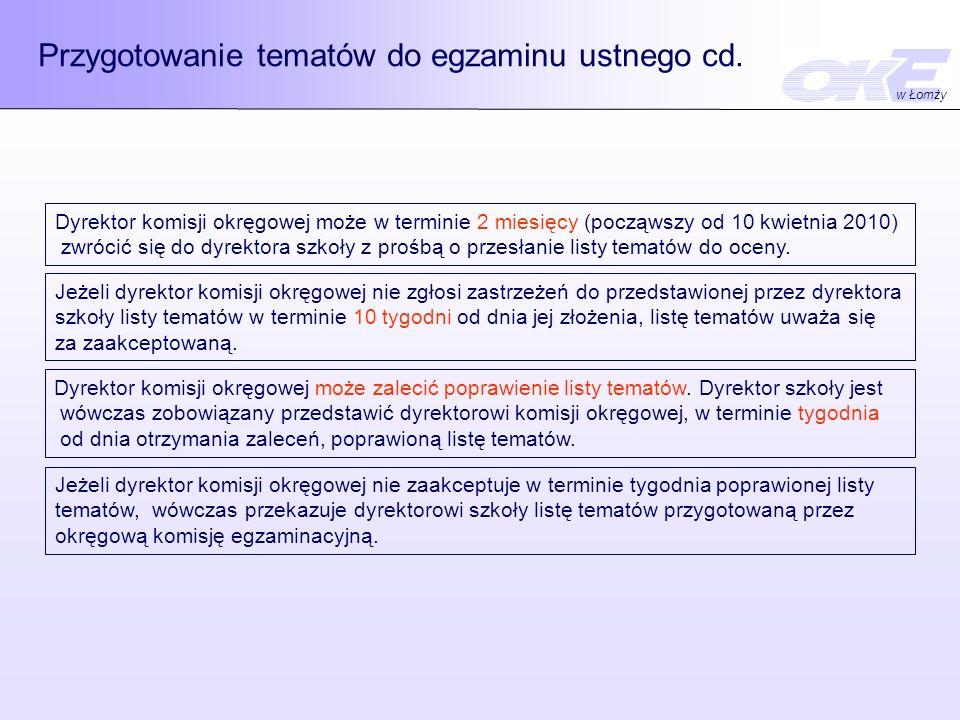Przygotowanie tematów do egzaminu ustnego cd. Dyrektor komisji okręgowej może w terminie 2 miesięcy (począwszy od 10 kwietnia 2010) zwrócić się do dyr