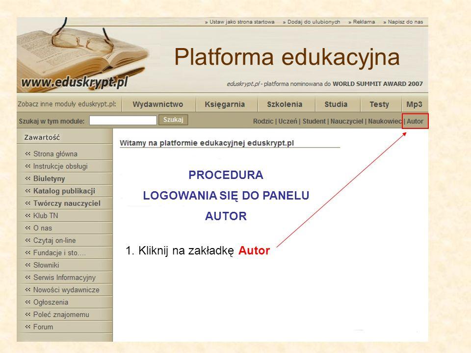 PROCEDURA LOGOWANIA SIĘ DO PANELU AUTOR 1. Kliknij na zakładkę Autor Platforma edukacyjna