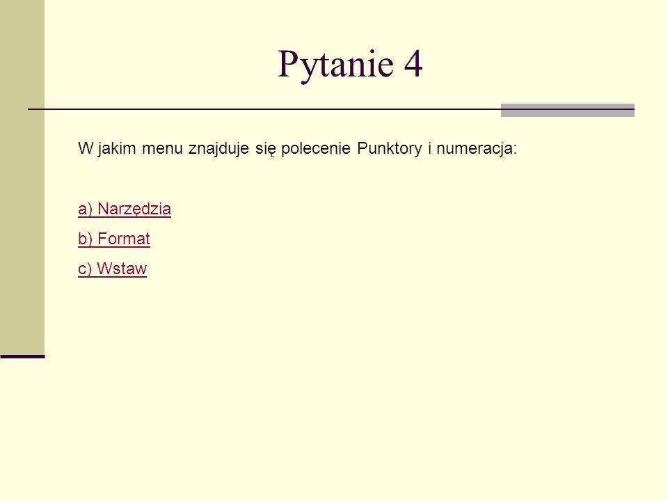 Pytanie 4 W jakim menu znajduje się polecenie Punktory i numeracja: a) Narzędzia b) Format c) Wstaw