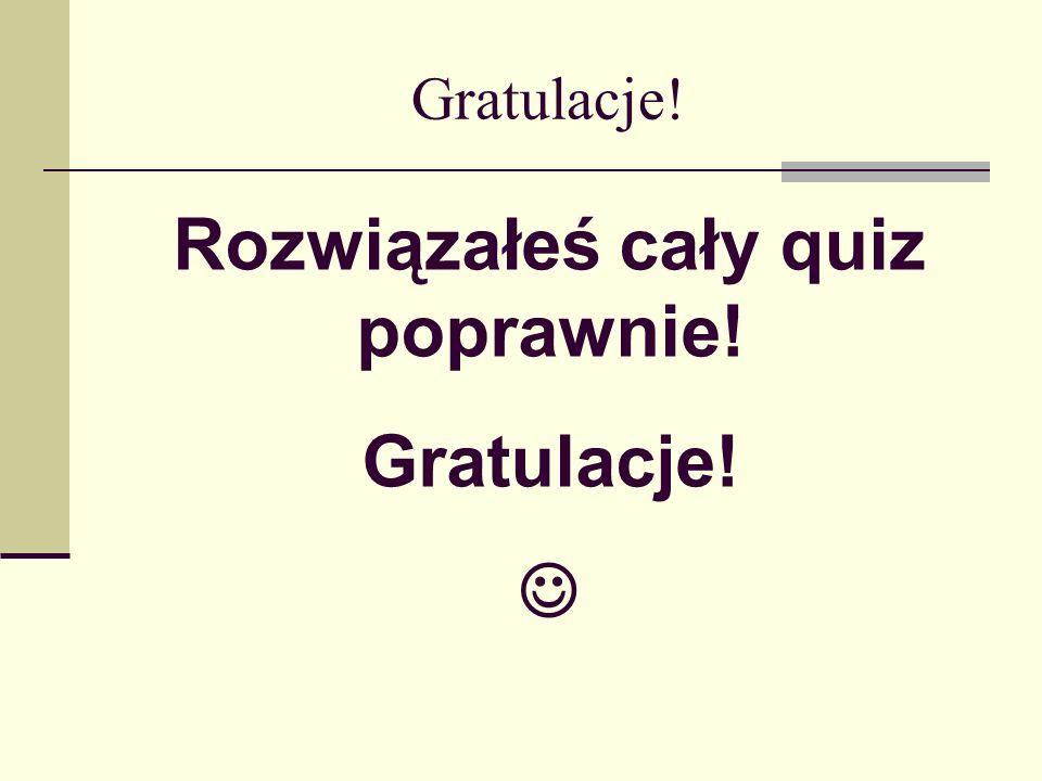 Gratulacje! Rozwiązałeś cały quiz poprawnie! Gratulacje!