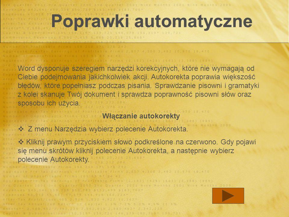 Poprawki automatyczne Poprawki automatyczne Word dysponuje szeregiem narzędzi korekcyjnych, które nie wymagają od Ciebie podejmowania jakichkolwiek ak