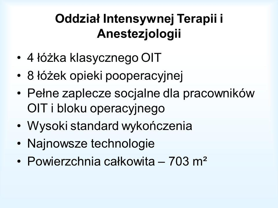 Oddział Intensywnej Terapii i Anestezjologii 4 łóżka klasycznego OIT 8 łóżek opieki pooperacyjnej Pełne zaplecze socjalne dla pracowników OIT i bloku operacyjnego Wysoki standard wykończenia Najnowsze technologie Powierzchnia całkowita – 703 m²