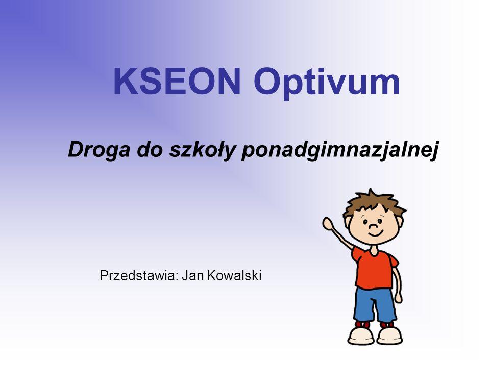 KSEON Optivum Przedstawia: Jan Kowalski Droga do szkoły ponadgimnazjalnej