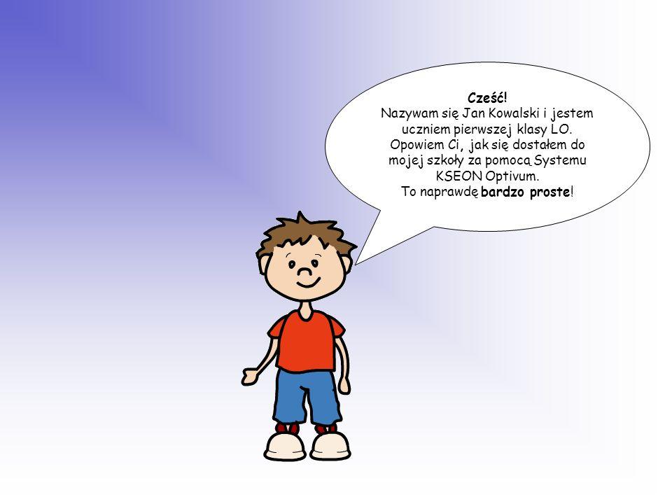 Cześć! Nazywam się Jan Kowalski i jestem uczniem pierwszej klasy LO. Opowiem Ci, jak się dostałem do mojej szkoły za pomocą Systemu KSEON Optivum. To
