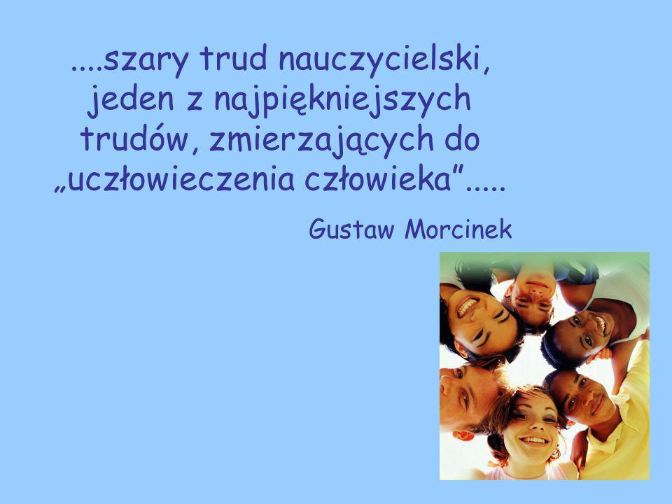 ....szary trud nauczycielski, jeden z najpiękniejszych trudów, zmierzających do uczłowieczenia człowieka.....