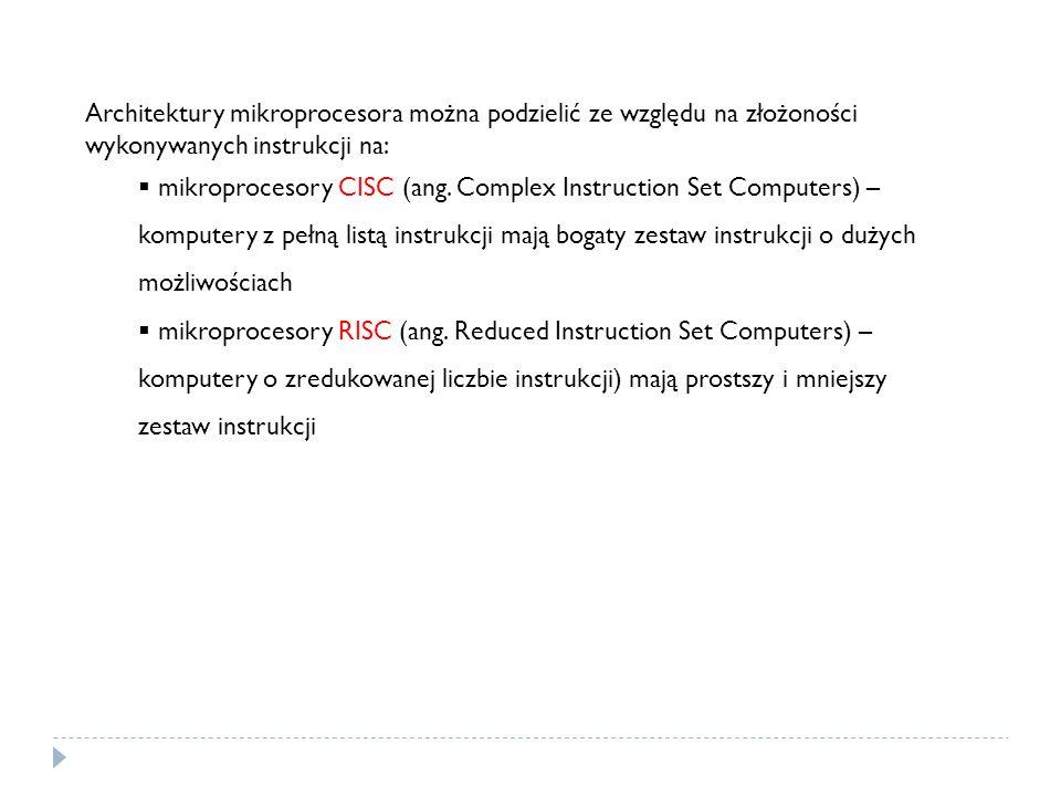 Architektury mikroprocesora można podzielić ze względu na złożoności wykonywanych instrukcji na: mikroprocesory CISC (ang. Complex Instruction Set Com