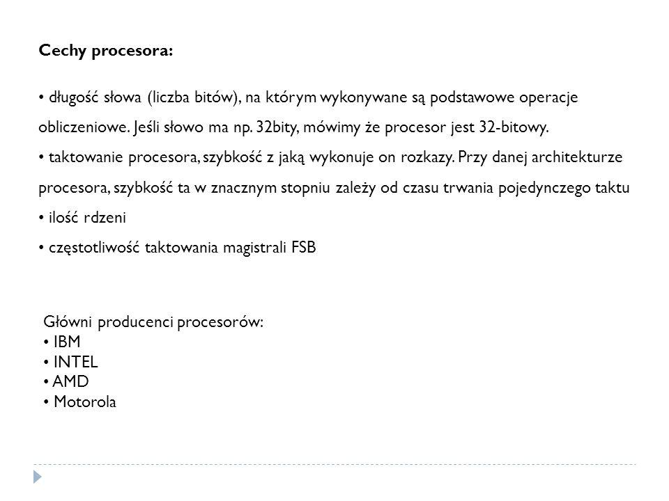 Cechy procesora: długość słowa (liczba bitów), na którym wykonywane są podstawowe operacje obliczeniowe. Jeśli słowo ma np. 32bity, mówimy że procesor