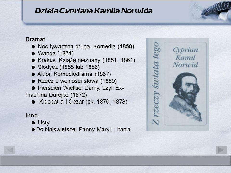 Dramat Noc tysiączna druga. Komedia (1850) Wanda (1851) Krakus. Książę nieznany (1851, 1861) Słodycz (1855 lub 1856) Aktor. Komediodrama (1867) Rzecz