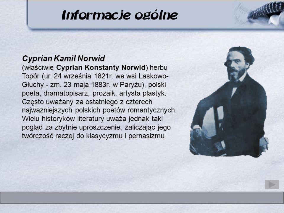Informacje ogólne Cyprian Kamil Norwid (właściwie Cyprian Konstanty Norwid) Norwid) herbu Topór (ur. 24 września 1821r. we wsi Laskowo- Głuchy - zm. 2