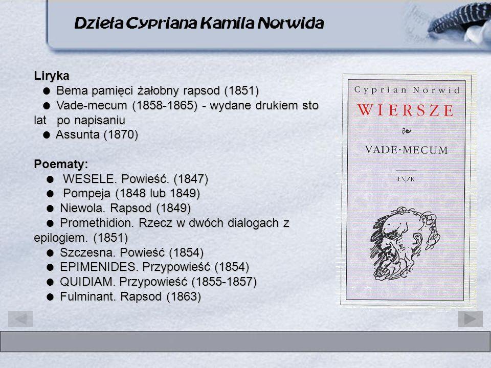 Dzieła Cypriana Kamila Norwida Liryka Bema pamięci żałobny rapsod (1851) Vade-mecum (1858-1865) - wydane drukiem sto lat po napisaniu Assunta (1870) P