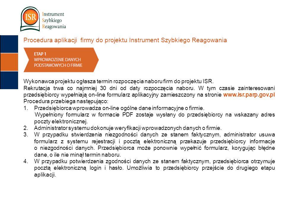 Procedura aplikacji firmy do projektu Instrument Szybkiego Reagowania Wykonawca projektu ogłasza termin rozpoczęcia naboru firm do projektu ISR.