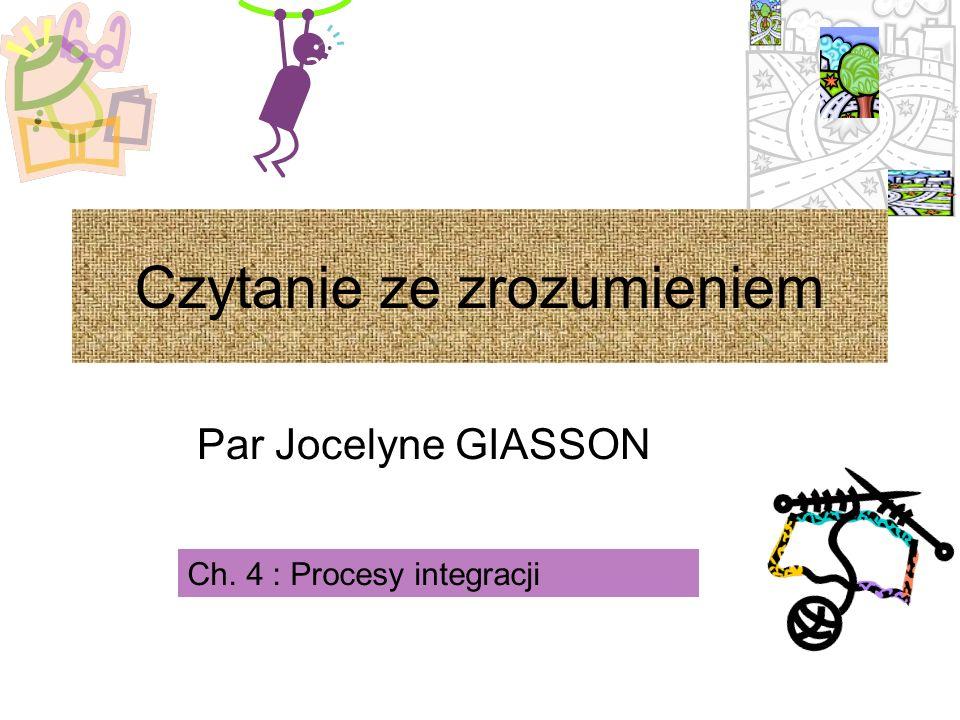 Par Jocelyne GIASSON Ch. 4 : Procesy integracji Czytanie ze zrozumieniem