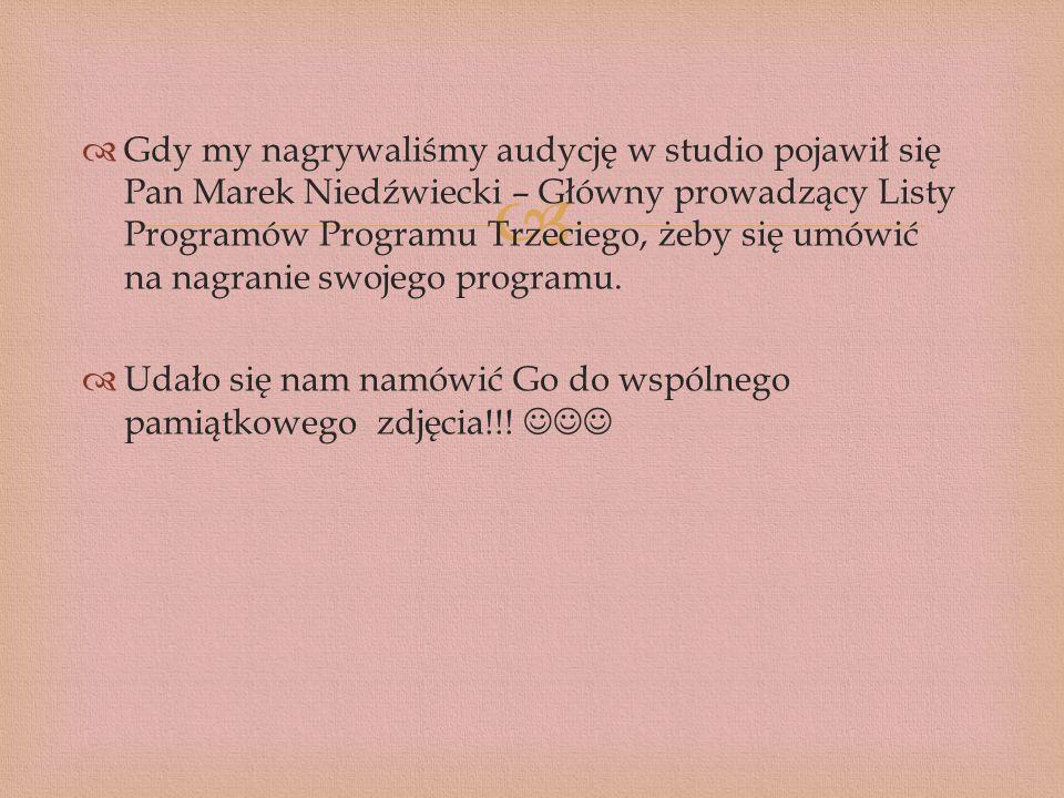 Gdy my nagrywaliśmy audycję w studio pojawił się Pan Marek Niedźwiecki – Główny prowadzący Listy Programów Programu Trzeciego, żeby się umówić na nagr