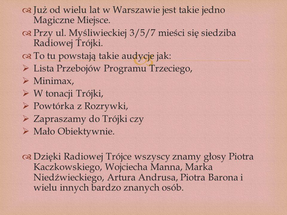 Już od wielu lat w Warszawie jest takie jedno Magiczne Miejsce. Przy ul. Myśliwieckiej 3/5/7 mieści się siedziba Radiowej Trójki. To tu powstają takie