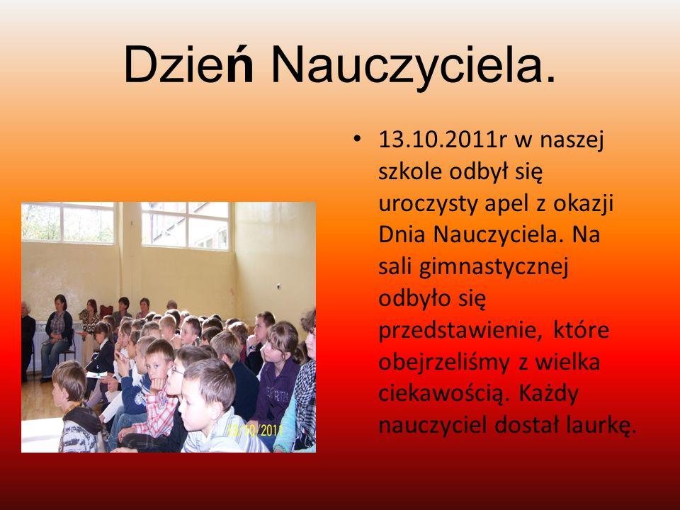Dzień Nauczyciela. 13.10.2011r w naszej szkole odbył się uroczysty apel z okazji Dnia Nauczyciela. Na sali gimnastycznej odbyło się przedstawienie, kt