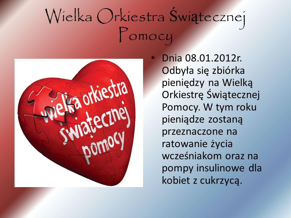 Wielka Orkiestra Ś wi ą tecznej Pomocy Dnia 08.01.2012r. Odbyła się zbiórka pieniędzy na Wielką Orkiestrę Świątecznej Pomocy. W tym roku pieniądze zos