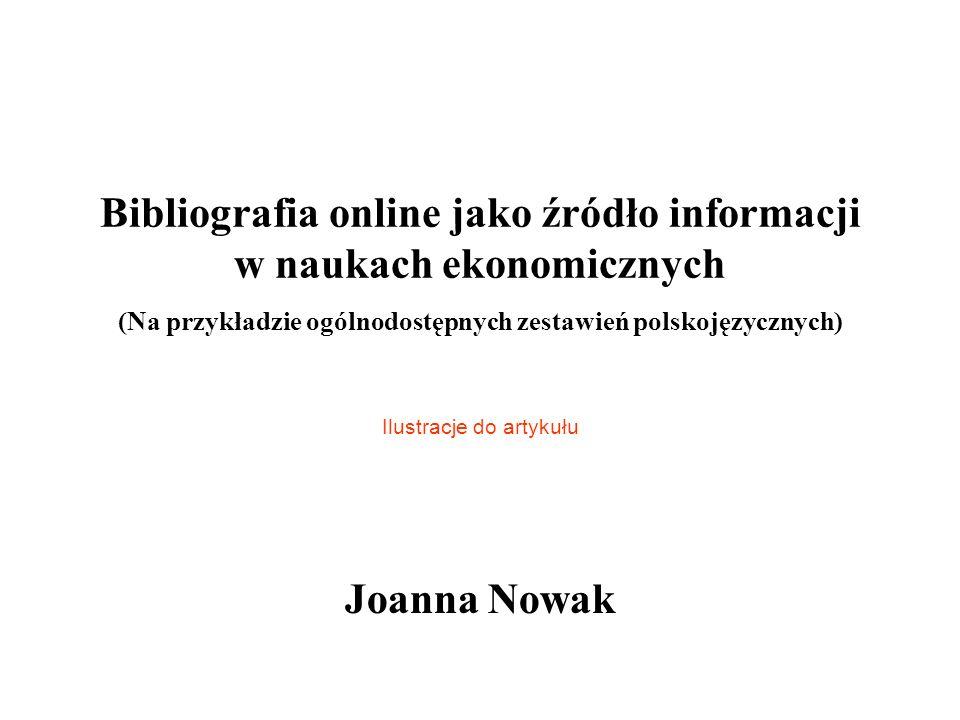 Bibliografia online jako źródło informacji w naukach ekonomicznych (Na przykładzie ogólnodostępnych zestawień polskojęzycznych) Ilustracje do artykułu Joanna Nowak