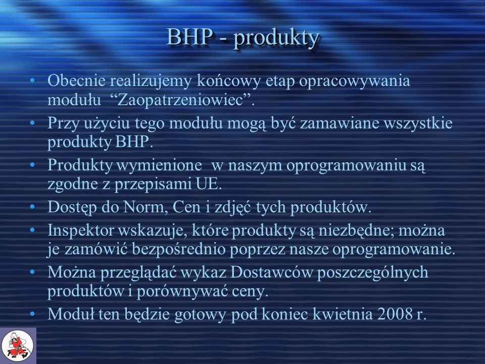 BHP - produkty Obecnie realizujemy końcowy etap opracowywania modułu Zaopatrzeniowiec.