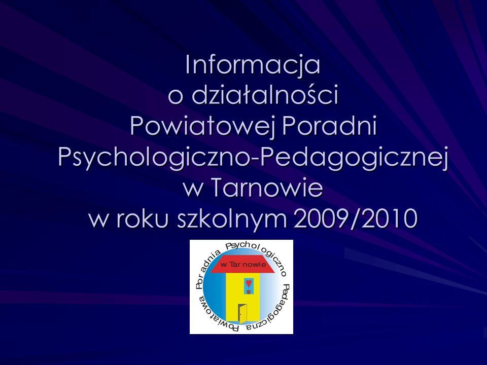 Informacja o działalności Powiatowej Poradni Psychologiczno-Pedagogicznej w Tarnowie w roku szkolnym 2009/2010