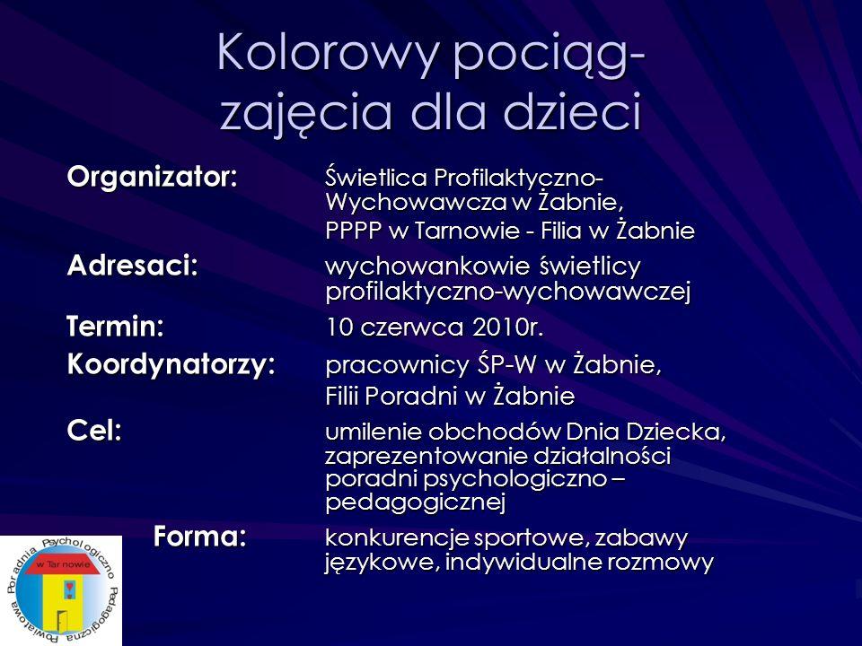 Kolorowy pociąg- zajęcia dla dzieci Organizator : Świetlica Profilaktyczno- Wychowawcza w Żabnie, PPPP w Tarnowie - Filia w Żabnie Adresaci : wychowankowie świetlicy profilaktyczno-wychowawczej Termin : 10 czerwca 2010r.