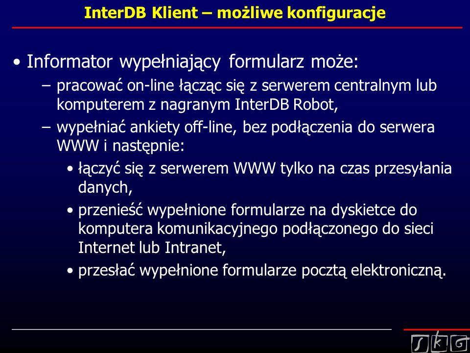 InterDB Klient – możliwe konfiguracje Informator wypełniający formularz może: –pracować on-line łącząc się z serwerem centralnym lub komputerem z nagr