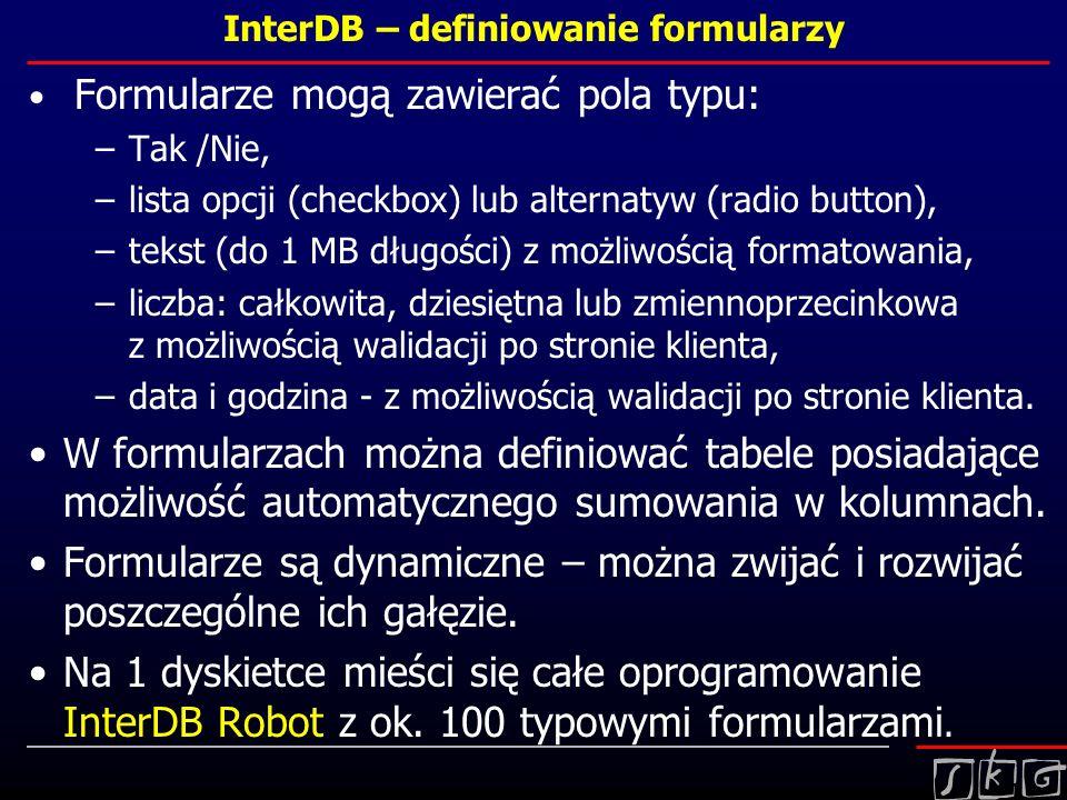 InterDB – definiowanie formularzy Formularze mogą zawierać pola typu: –Tak /Nie, –lista opcji (checkbox) lub alternatyw (radio button), –tekst (do 1 M