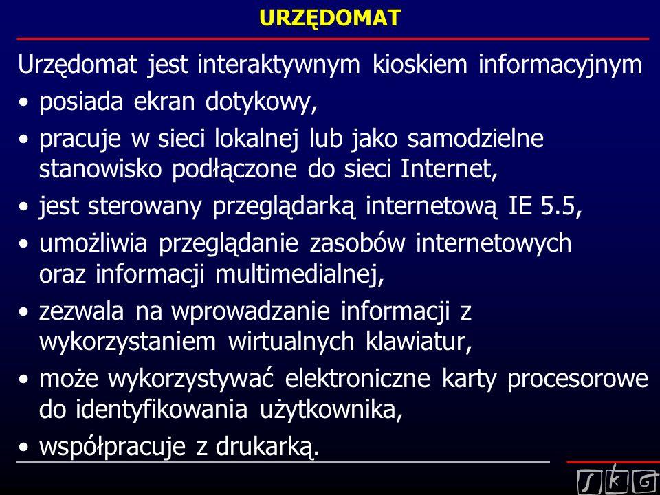 URZĘDOMAT Urzędomat jest interaktywnym kioskiem informacyjnym posiada ekran dotykowy, pracuje w sieci lokalnej lub jako samodzielne stanowisko podłącz