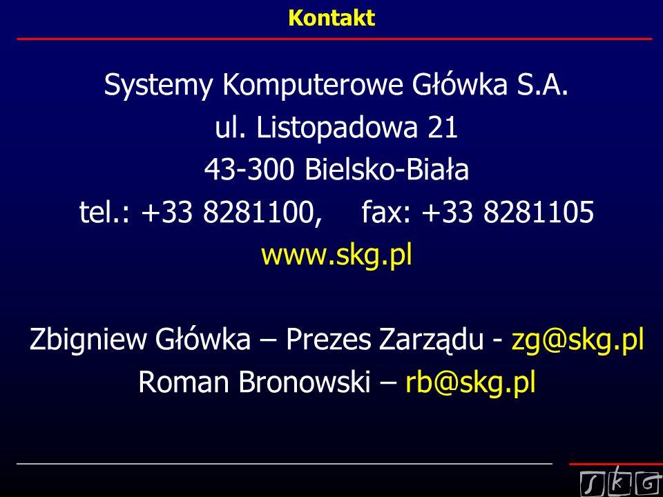 Kontakt Systemy Komputerowe Główka S.A. ul. Listopadowa 21 43-300 Bielsko-Biała tel.: +33 8281100, fax: +33 8281105 www.skg.pl Zbigniew Główka – Preze