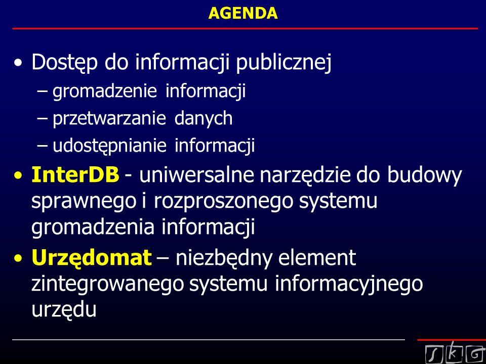 AGENDA Dostęp do informacji publicznej –gromadzenie informacji –przetwarzanie danych –udostępnianie informacji InterDB - uniwersalne narzędzie do budo