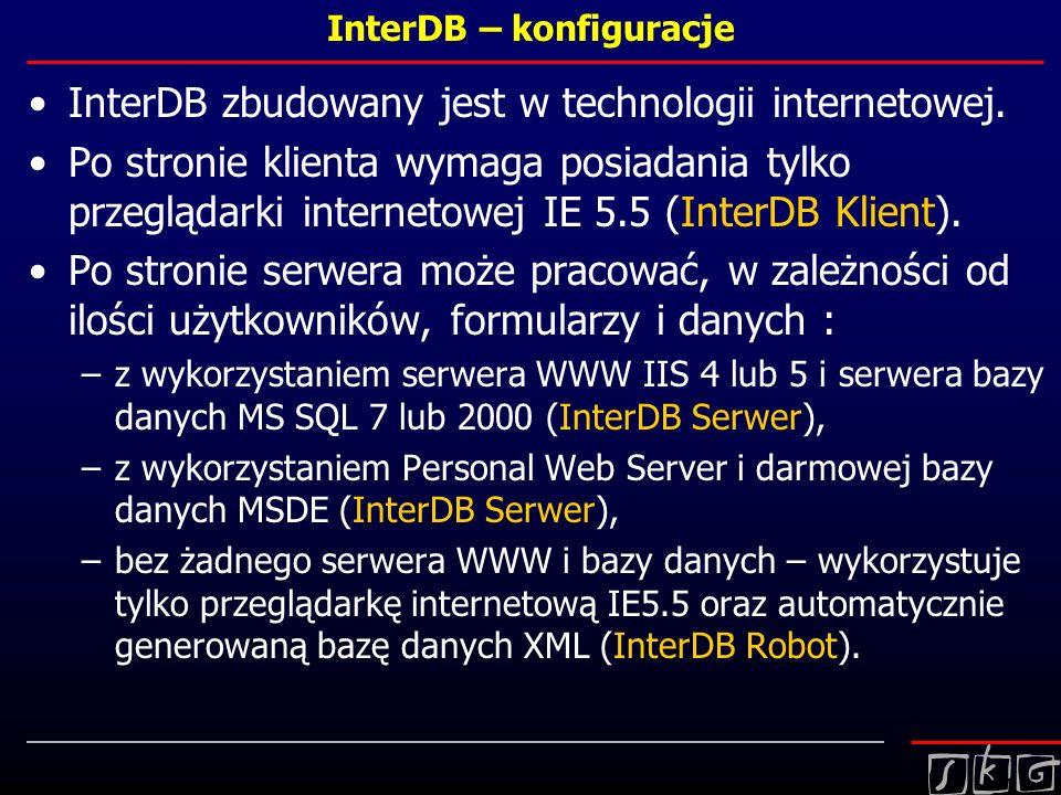 InterDB – konfiguracje InterDB zbudowany jest w technologii internetowej. Po stronie klienta wymaga posiadania tylko przeglądarki internetowej IE 5.5